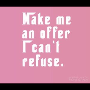 Make me an offer I can't refuse!!